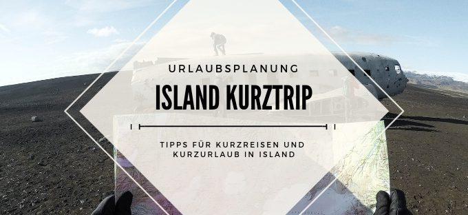 Island Kurztrip: Tipps für Kurzreisen und Kurzurlaub