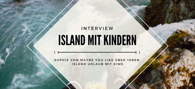 Island mit Kindern - Interview mit Sophie von Maybe you like